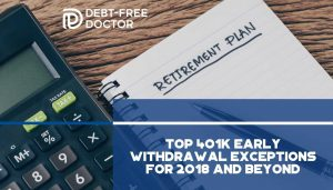 Top 401k Early Withdrawal Exceptions for 2018 and Beyond - F