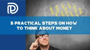 5 Practical Steps On How To Think About Money - F