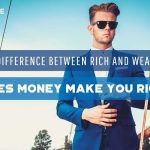 The Difference Between Rich And Wealthy - Does Money Make You Rich - F