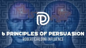 6 Principles of Persuasion - Robert Cialdini Influence - F
