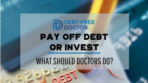 Pay Off Debt Or Invest - What Should Doctors Do - F