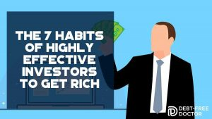 The 7 Habits of Highly Effective Investors To Get Rich - F