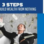 3 Steps - How To Build Wealth From Nothing - F