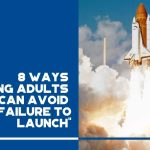 8 Ways Young Adults Can Avoid Failure to Launch - F