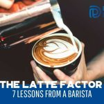 The Latte Factor - 7 Lessons From A Barista - F