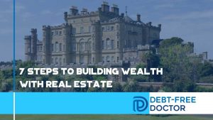 7 Steps To Building Wealth With Real Estate - F