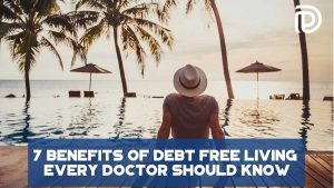 7 Benefits Of Debt Free Living Every Doctor Should Know - F