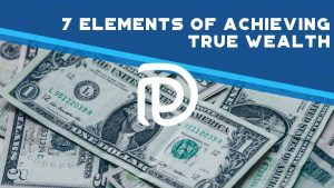 7 Elements Of Achieving True Wealth - F
