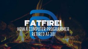 fatFIRE! How A Computer Programmer Retired At 38! - F