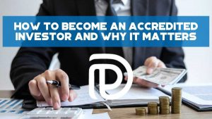 How To Become An Accredited Investor And Why It Matters - F