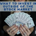 What To Invest In Outside Of The Stock Market - F