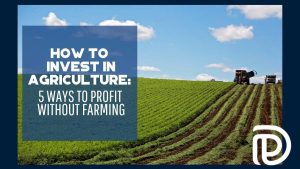 How to Invest in Agriculture 5 Ways to Profit Without Farming - F