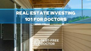 Real Estate Investing 101 For Doctors - F