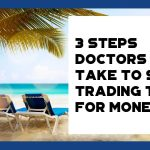 3 Steps Doctors Can Take To Stop Trading Time For Money - F