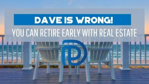 Dave Is Wrong! You CAN Retire Early With Real Estate - F