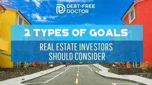 2 Types of Goals Real Estate Investors Should Consider - F