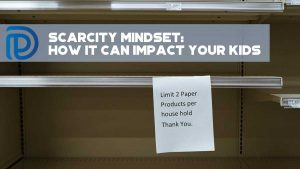 Scarcity Mindset How It Can Impact Your Kids - F